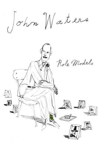Old reliable true confessions — John Waters on secret idols, polar opposites, and role models